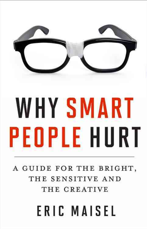 Why Smart People Hurt By Maisel, Eric